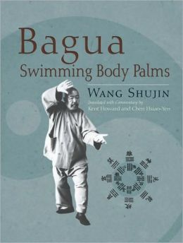 Bagua Swimming Body Palms Kent Howard and Chen Hsiao-Yen