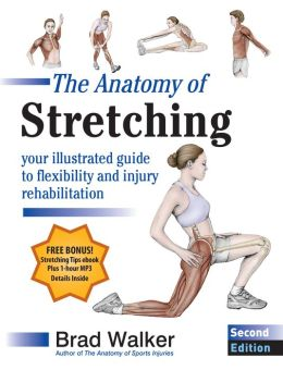 The Anatomy of Stretching, Second Edition: Your Anatomical Guide to Flexibility and Injury Rehabilitation