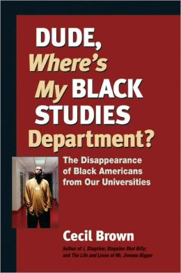 Dude, Where's My Black Studies Department?: The Disappearance of Black Americans from Our Universities