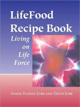LifeFood Recipe Book: Living on Life Force