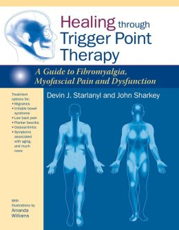 Healing through Trigger Point Therapy: A Guide to Fibromyalgia, Myofascial Pain and Dysfunction