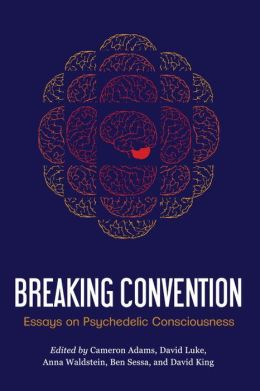 Breaking Convention: Essays on Psychedelic Consciousness