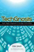 Book Cover Image. Title: TechGnosis:  Myth, Magic, and Mysticism in the Age of Information, Author: Erik Davis