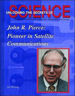 John R. Pierce: Pioneer in Satellite Communication