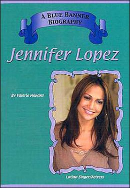 Jennifer Lopez ( A Blue Banner Biography Series)