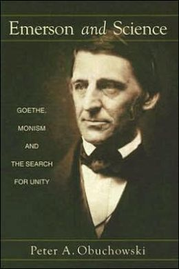Emerson and Science: Goethe, Monism, and the Search for Unity