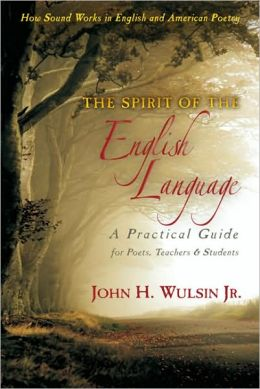 The Spirit of the English Language: A Practical Guide for Poets, Teachers and Students