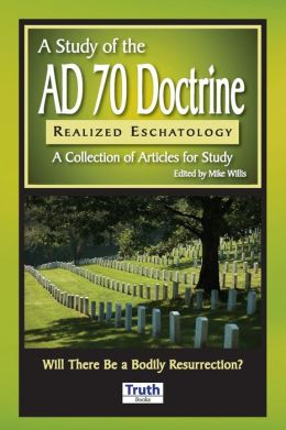 Study of the A. D. 70 Doctrine - Realized Eschatology: A Collection of Articles for Study