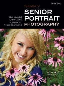 Best of Teen and Senior Portrait Photography: Techniques and Images from the Pros