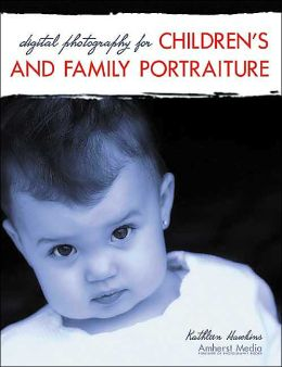 Digital Photography for Children's and Family Portraiture