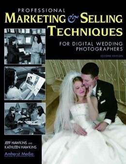 Professional Marketing and Selling Techniques for Digital Wedding Photographers