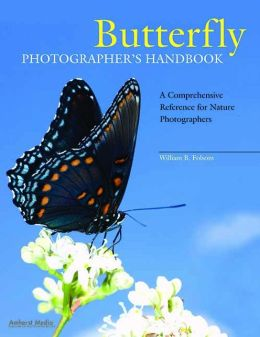 Butterfly Photographer's Handbook: A Comprehensive Reference for Nature Photographers William B. Folsom