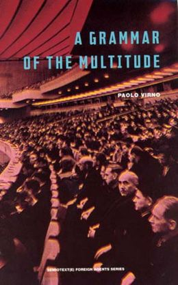 A Grammar of the Multitude: For an Analysis of Contemporary Forms of Life