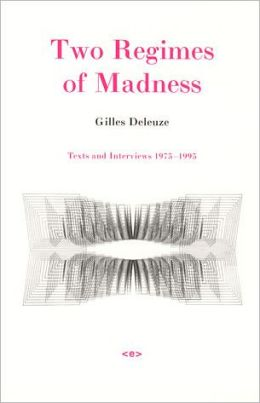 Two Regimes of Madness: Texts and Interviews 1975-1995