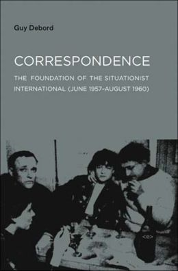 Correspondence: The Foundation of the Situationist International (June 1957--August 1960)