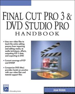 Final Cut Pro 3 and DVD Studio Pro Handbook