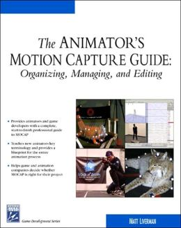 The Animator's Motion Capture Guide: Organizing, Managing, and Editing