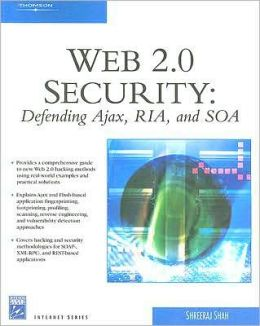 Web 2.0 Security - Defending AJAX, RIA, AND SOA