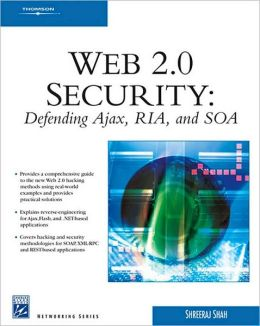 Web 2.0 Security: Defending Ajax, RIA, and SOA