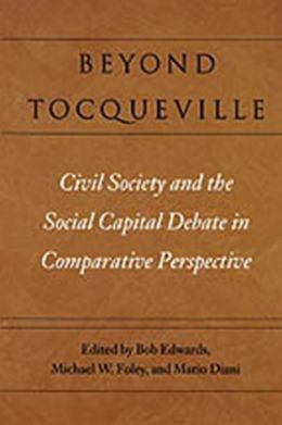 Beyond Tocqueville: Civil Society and the Social Capital Debate in Comparative Perspective