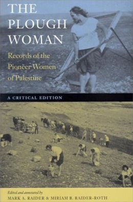The Plough Woman: Records of the Pioneer Women of Palestine -- A Critical Edition