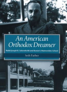 An American Orthodox Dreamer: Rabbi Joseph B. Soloveitchik and Boston's Maimonides School
