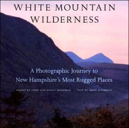 White Mountain Wilderness: A Photographic Journey to New Hampshire's Most Rugged Places