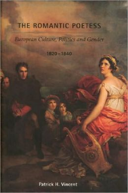 The Romantic Poetess: European Culture, Politics, and Gender, 1820-1840