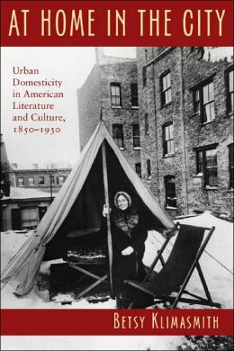 At Home in the City: Urban Domesticity in American Literature and Culture, 1850-1930