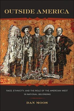 Outside America: Race, Ethnicity, and the Role of the American West in National Belonging