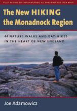 The New Hiking the Monadnock Region: 44 Nature Walks and Day-Hikes in the Heart of New England