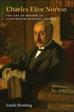 Charles Eliot Norton: The Art of Reform in Nineteenth-Century America