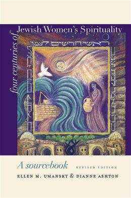 Four Centuries of Jewish Women's Spirituality: A Sourcebook