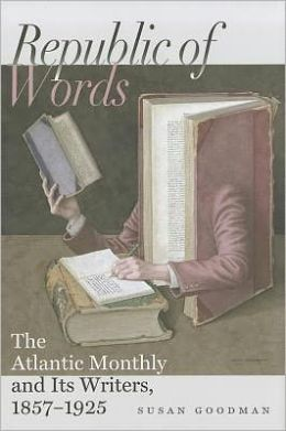 Republic of Words: The Atlantic Monthly and Its Writers, 1857-1925