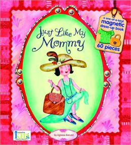 Just Like My Mommy (Magnetic Dress-up Picture Book)