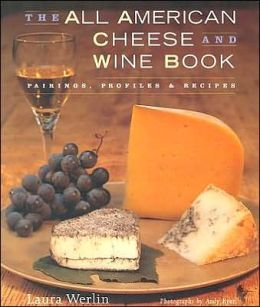 All American Cheese and Wine Book: Pairing, Profiles and Recipes