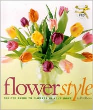 Flower Style: The FTD Guide to Flowers in Your Home