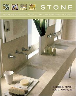 Stone: Designing Kitchens, Baths, and Interiors with Natural Stone