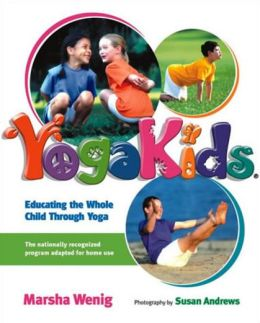 Yoga Kids: Educating the Whole Child Through Yoga