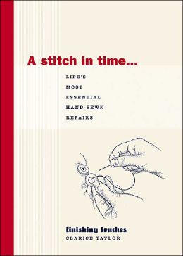 Stitch in Time ... Life's Most Essential Hand-Sewn Repairs (Finishing Touches Series)