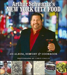Arthur Schwartz's New York City Food: An Album, History and Cookbook