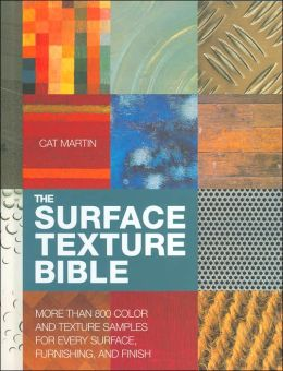 Surface Texture Bible: More than 800 Color and Texture Samples for Every Surface, Furnishing and Finish