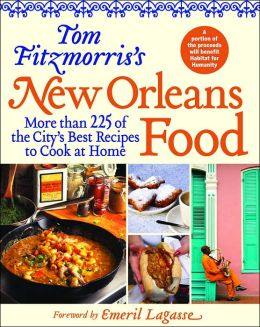 Tom Fitzmorris's New Orleans Food: More Than 225 of the City's Best Recipes to Cook at Home