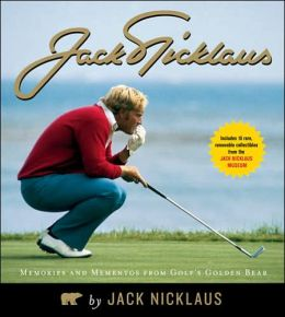 Jack Nicklaus: Memories and Mementos from Golf's Golden Bear