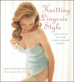Knitting Lingerie Style: More Than 30 Basic and Lingerie-Inspired Designs