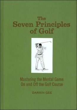 Seven Principles of Golf: Mastering the Mental Game On and Off the Golf Course