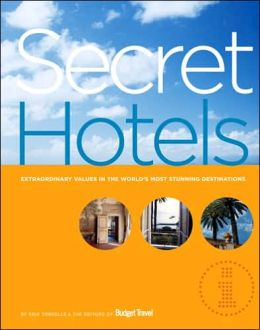 Secret Hotels: Extraordinary Values in the World's Most Stunning Destinations