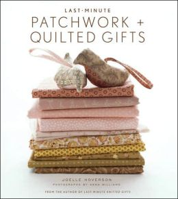 Last-Minute Patchwork + Quilted Gifts
