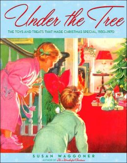 Under the Tree: The Toys and Treats That Made Christmas Special, 1930-1965