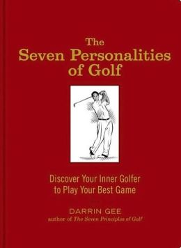 Seven Personalities of Golf: Discover Your Inner Golfer to Play Your Best Game